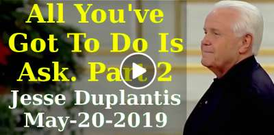 All You've Got To Do Is Ask - Part 2 - Jesse Duplantis (May-20-2019)