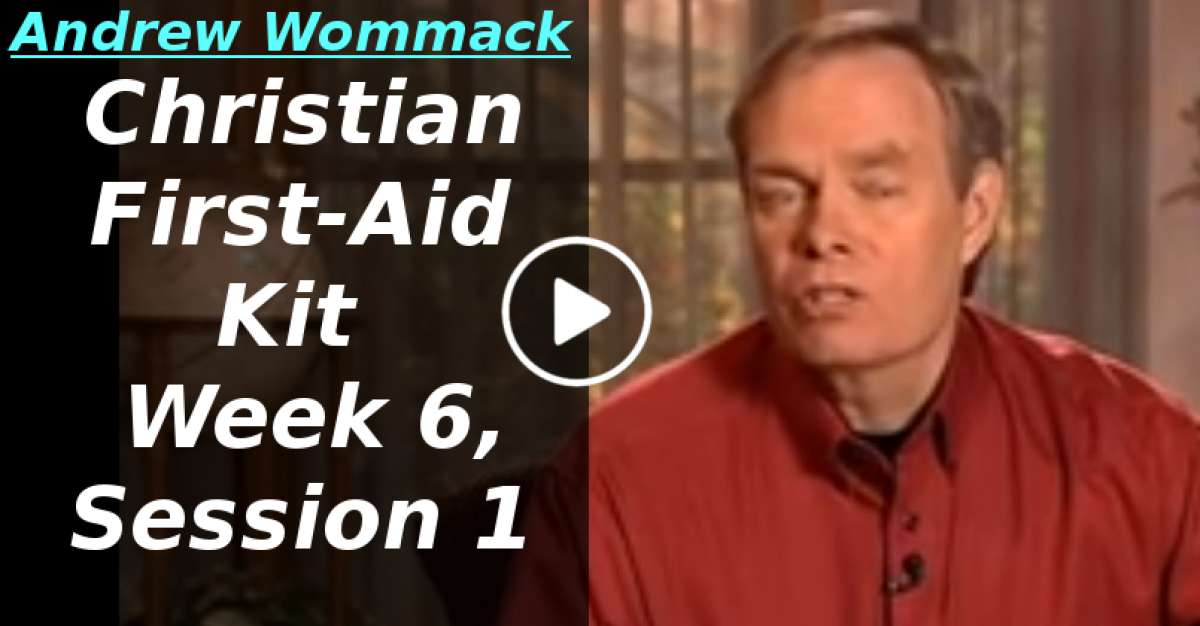 Andrew Wommack: Christian First-Aid Kit - Week 6, Session 1 (April-01-2020)