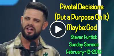 Steven Furtick Sunday Sermon February-18-2019 - Pivotal Decisions (Put a Purpose On It) | Maybe:God