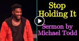 Michael Todd - Sermon: Stop Holding It // Release (Part 4)