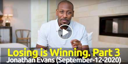 Jonathan Evans - Losing is Winning. Part 3 (September-12-2020)