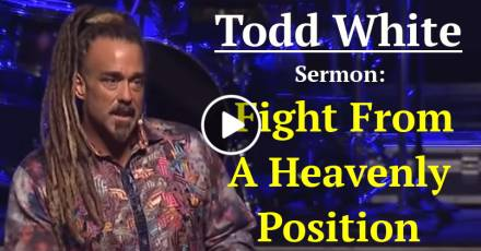 Todd White - Fight From A Heavenly Position (April-29-2019)