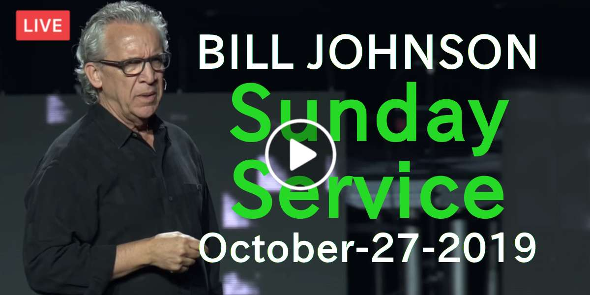 BILL JOHNSON - Sunday Service - Weekend Bethel Service October-27-2019 Live Stream