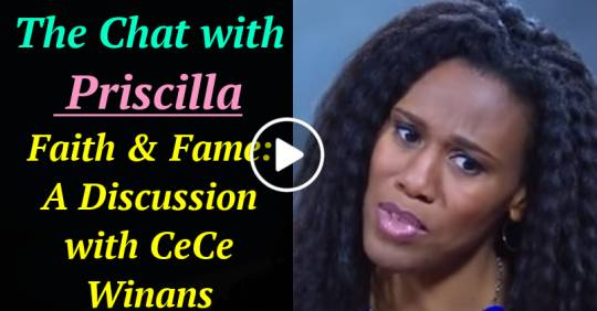 The Chat with Priscilla - Faith & Fame: A Discussion with CeCe Winans (February-26-2021)
