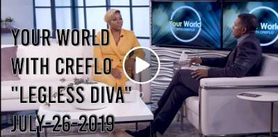 "Your World with Creflo ""Legless Diva"" (July-26-2019)"