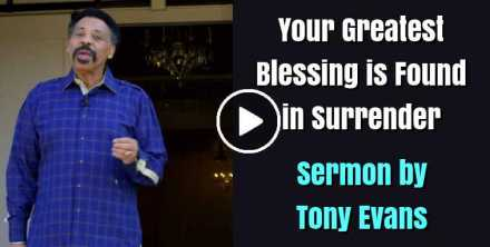 Your Greatest Blessing is Found in Surrender - Tony Evans (November-10-2020)