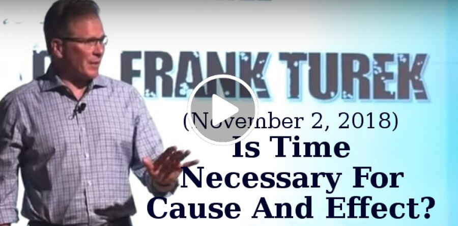 Frank Turek (November 2, 2018) - Is Time Necessary For Cause And Effect?