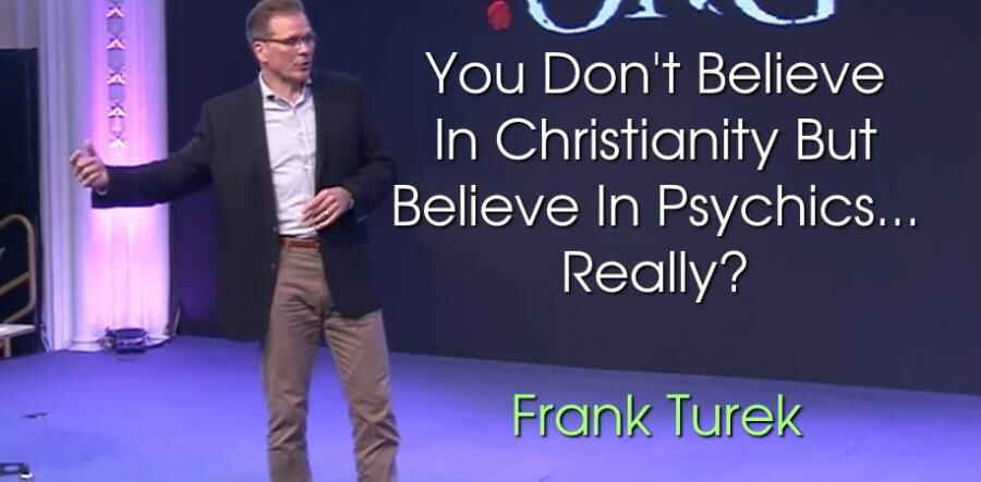 You Don't Believe In Christianity But Believe In Psychics... Really? - Frank Turek (15-03-2018)