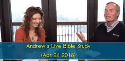 Andrew's Live Bible Study - (Apr 24 2018)