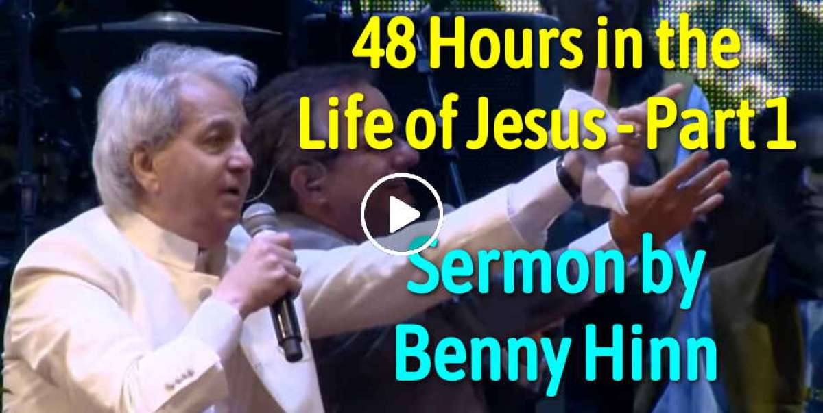 48 Hours in the Life of Jesus - Part 1 - Benny Hinn (December-11-2018)