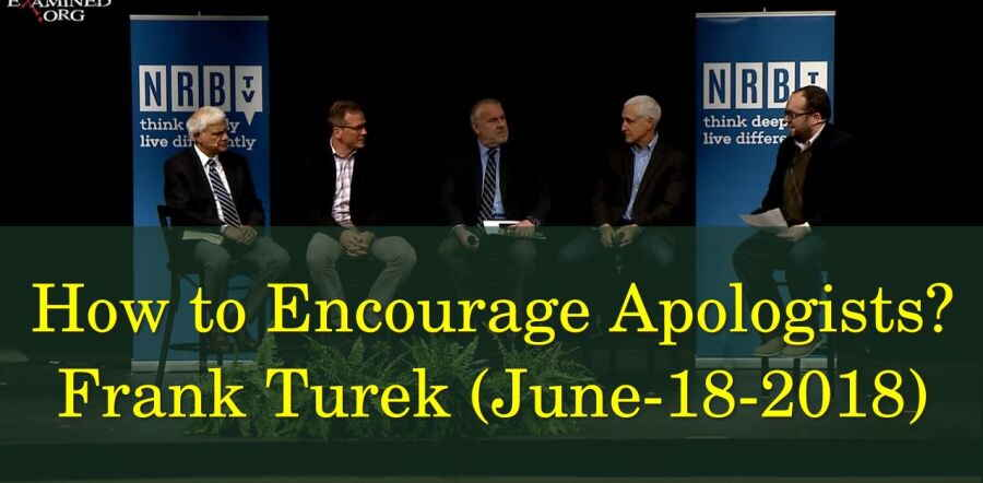 How to Encourage Apologists? - Frank Turek (June-18-2018)