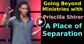 Going Beyond Ministries with Priscilla Shirer - A Place of Separation (July-08-2020)
