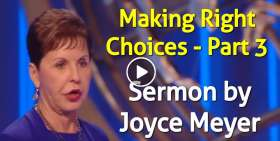 Making Right Choices - Part 3 - Joyce Meyer (January-27-2021)