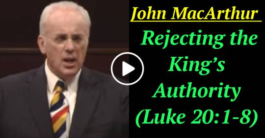 Rejecting the King's Authority (Luke 20:1-8) (May-06-2021)