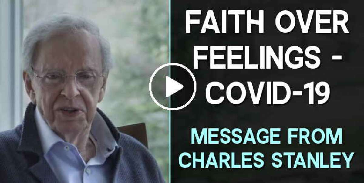 Faith Over Feelings - COVID-19 Message from Dr. Charles Stanley (March-21-2020)