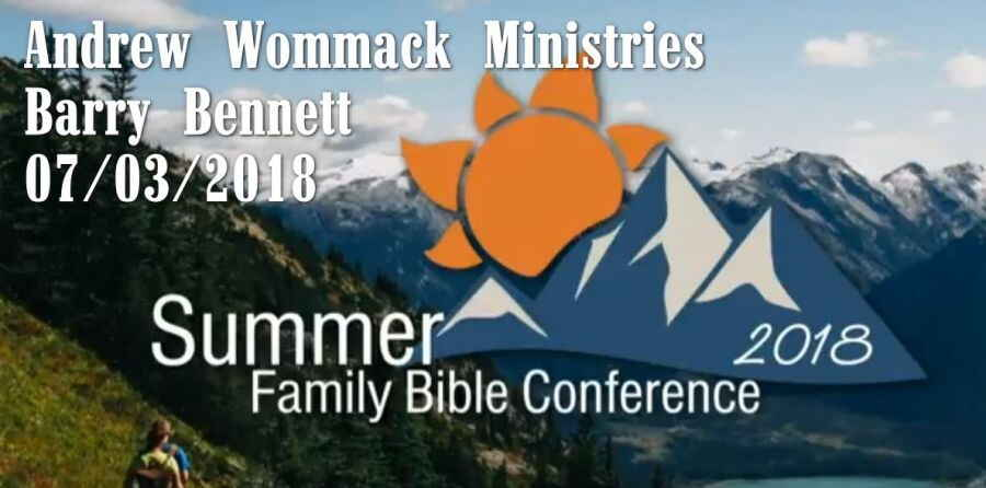 Summer Family Bible Conference 2018 - Barry Bennett - 07/03/2018 - Andrew Wommack Ministries