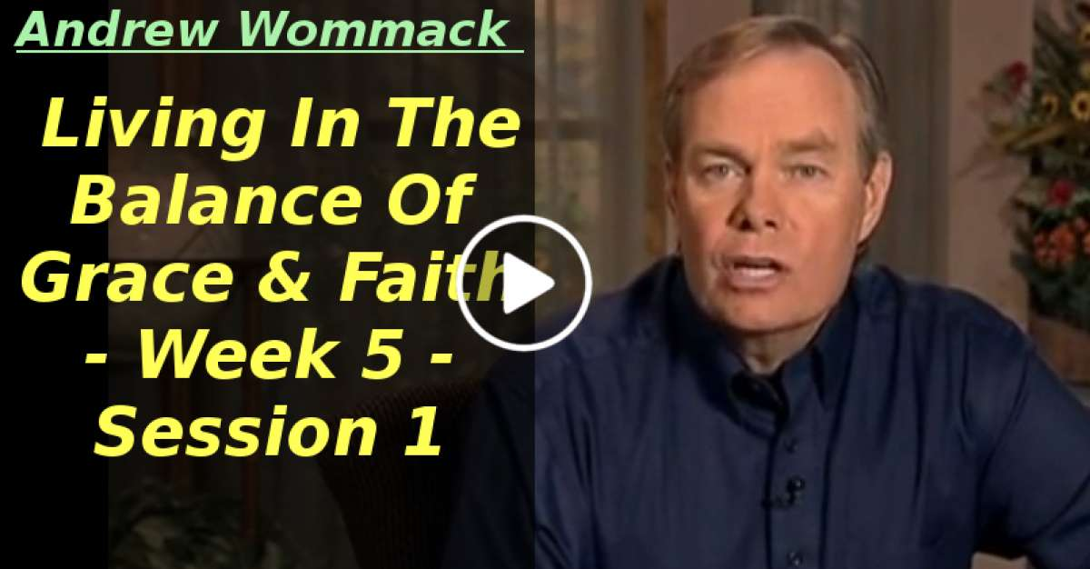 Andrew Wommack: Living In The Balance Of Grace & Faith - Week 5 - Session 1 (March-04-2020)