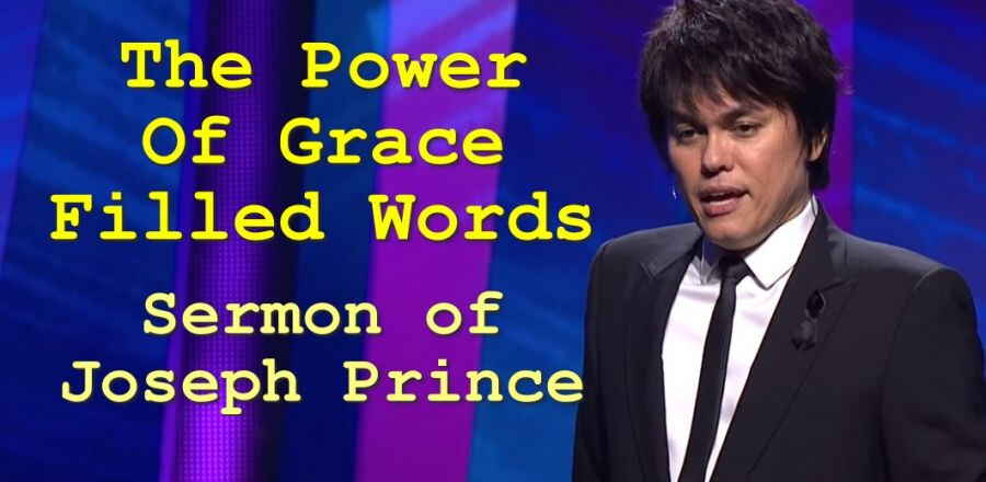 The Power Of Grace Filled Words - Joseph Prince