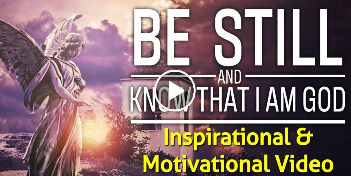 Be Still And That I Am God - Inspirational & Motivational Video