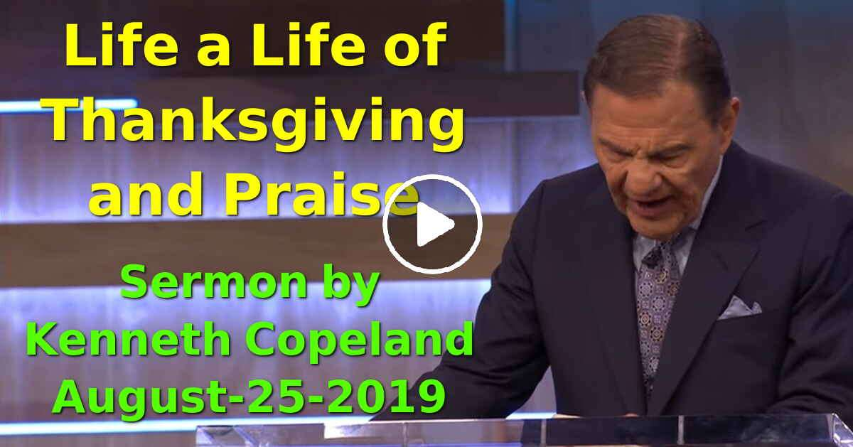 Life a Life of Thanksgiving and Praise - Kenneth Copeland (August-25-2019)