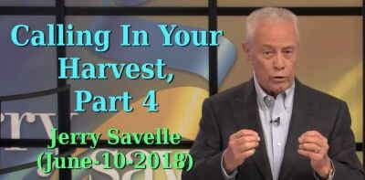 Calling In Your Harvest, Part 4 - Jerry Savelle (June-10-2018)
