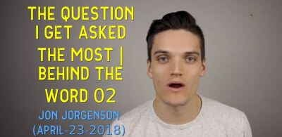 The question I get asked THE MOST | Behind the Word 02 - Jon Jorgenson (April-23-2018)