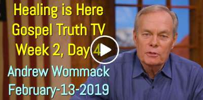 Healing is Here - Gospel Truth TV - Week 2, Day 4 - Andrew Wommack (February-13-2019)