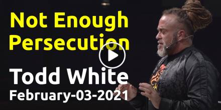 Not Enough Persecution - Todd White (February-03-2021)