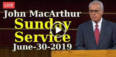 John MacArthur Sunday Service Live Stream June-30-2019 in Grace Community Church