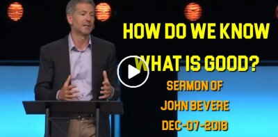 How Do We Know What Is Good? John Bevere (December-07-2018)