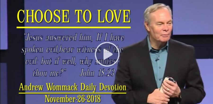 CHOOSE TO LOVE - Andrew Wommack Daily Devotion (November-26-2018)