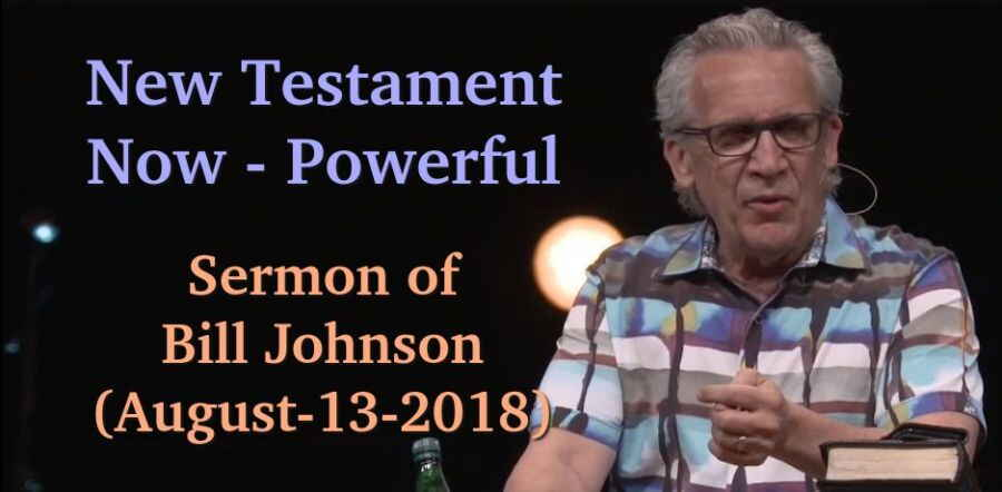 New Testament Now - Powerful || Bill Johnson || Bethel (August-13-2018)