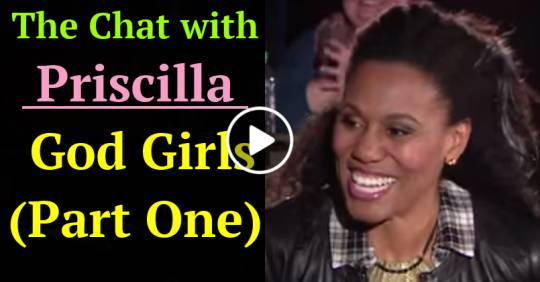 The Chat with Priscilla - God Girls (Part One) (Merch-05-2021)