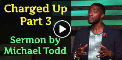 Charged Up (Part 3) - Michael Todd (April-09-2019)