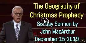 The Geography of Christmas Prophecy - John MacArthur December-15-2019 Sunday Sermon