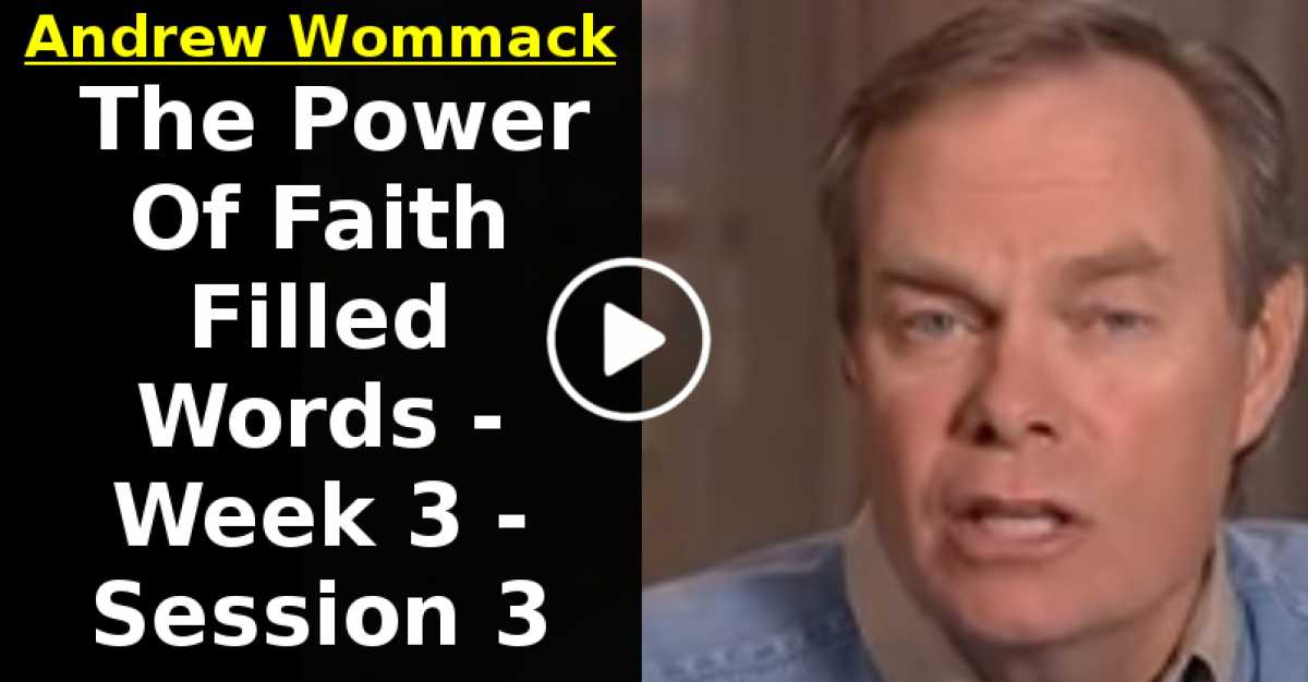 Andrew Wommack: The Power Of Faith Filled Words - Week 3 - Session 3 (July-11-2020)