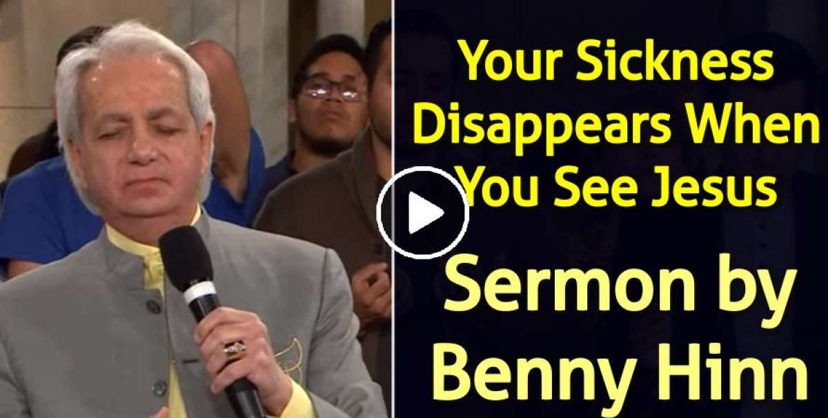 Your Sickness Disappears When You See Jesus - Benny Hinn