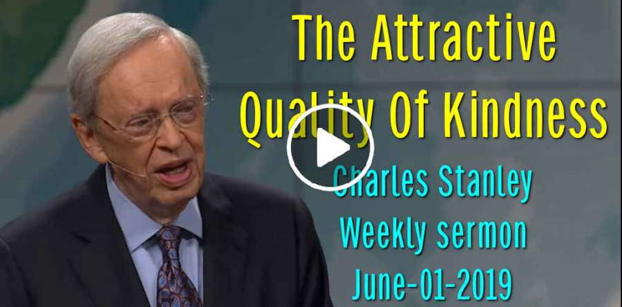 Charles Stanley Weekly Saturday sermon June-01-2019 - The Attractive Quality Of Kindness
