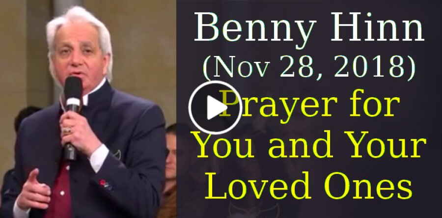 Benny Hinn (November-28-2018) - Prayer for You and Your Loved Ones