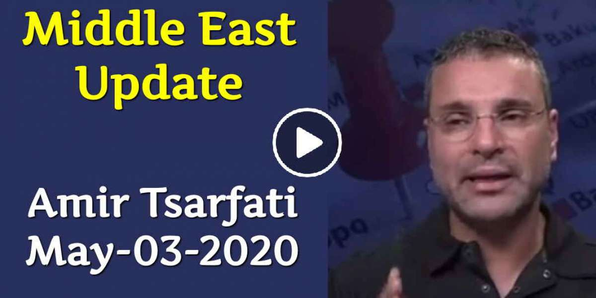 Amir Tsarfati: Middle East Update (May-03-2020)