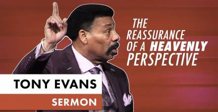 The Reassurance of a Heavenly Perspective - Tony Evans (August-11-2019)