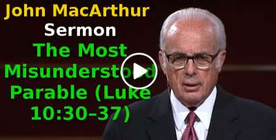 John MacArthur-The Most Misunderstood Parable (Luke 10:30–37) (August-09-2019)