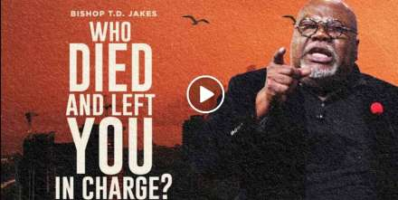 Who Died and left You in Charge? - Bishop T.D.Jakes (January-21-2021)