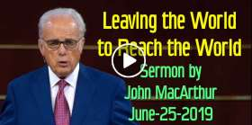 Leaving the World to Reach the World - John MacArthur (June-25-2019)