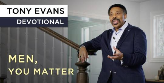 Tony Evans - Men Matter More Than They Realize | Devotional (April-24-2019)