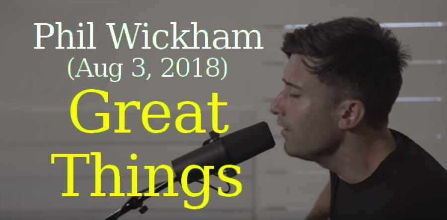 Worship Together, Phil Wickham (Aug 3, 2018) - Great Things