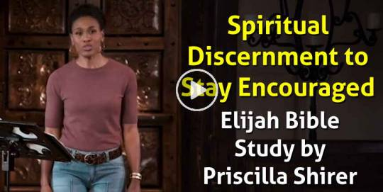 Spiritual Discernment to Stay Encouraged - Elijah Bible Study by Priscilla Shirer (March-06-2021)