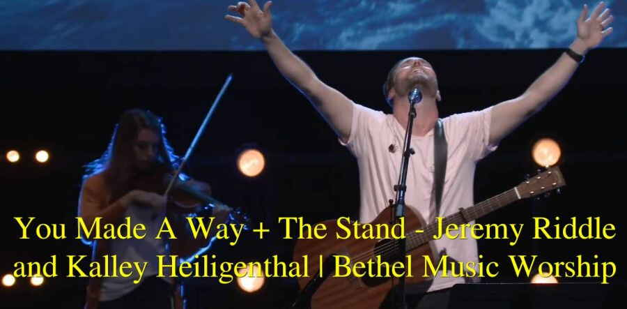 You Made A Way + The Stand - Jeremy Riddle and Kalley Heiligenthal | Bethel Music Worship