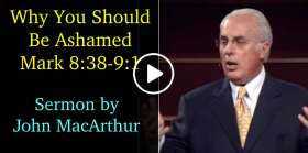 Why You Should Be Ashamed (Mark 8:38-9:1) - John MacArthur (May-27-2019)
