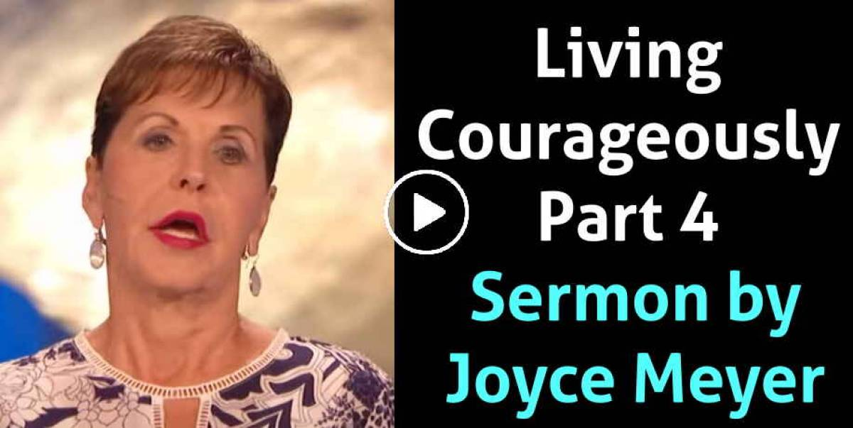Living Courageously - Part 4 - Joyce Meyer